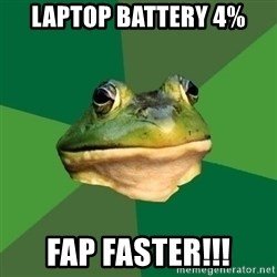 Foul Bachelor Frog - laptop battery 4% fap faster!!!