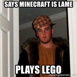 Scumbag Steve - says minecraft is lame plays lego