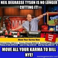 Move Your Karma - Neil Degrasse Tyson is no longer cutting it! move all your karma to bill Nye!