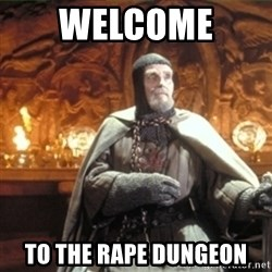 choose wisely  - welcome  to the rape dungeon