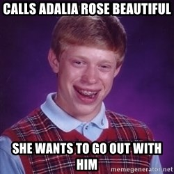 Bad Luck Brian - calls adalia rose beautiful she wants to go out with him