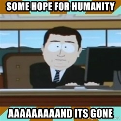 And it's gone - some hope for humanity aaaaaaaaand its gone