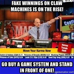 Move Your Karma - Fake winnings on claw machines is on the rise! Go buy a game system and stand in front of one!