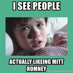 sixth sense - i see people actually likeing mitt romney