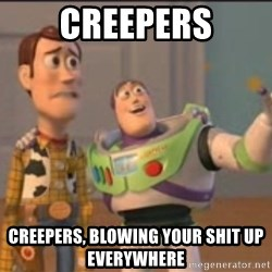 X, X Everywhere  - Creepers creepers, blowing your shit up everywhere