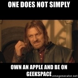 OneDoesNotSimplyWalkIntoMordor - one does not simply own an apple and be on geekspace