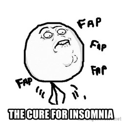 fap fap fap -  the cure for insomnia