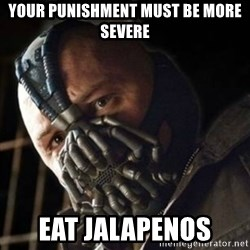 Sad Bane - Your Punishment Must Be More Severe eat jalapenos