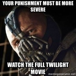Sad Bane - Your Punishment Must Be More Severe watch the full twilight movie
