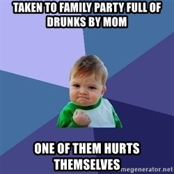 Success Kid - taken to family party full of drunks by mom one of them hurts themselves