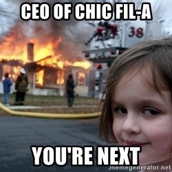 Disaster Girl - ceo of chic fil-a you're next