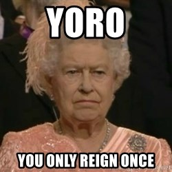 Unimpressed Queen Elizabeth  - YORO You only reign once