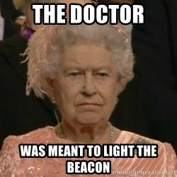 Unimpressed Queen Elizabeth  - The Doctor  was meant to light the beacon