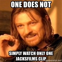 One Does Not Simply - one does not simply watch only one jacksfilms clip