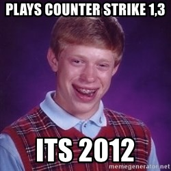 Bad Luck Brian - plays counter strike 1,3 its 2012