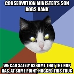 Winnipeg Cat - conservation minister's son robs bank we can safely assume that the ndp has, at some point, hugged this thug