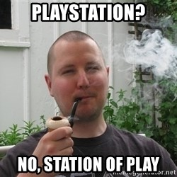 Fancy Smoke-pipe Dad - playstation? No, station of play