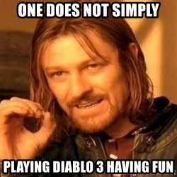 One Does Not Simply - one does not simply playing diablo 3 having fun