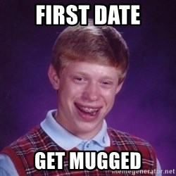 Bad Luck Brian - first date get mugged