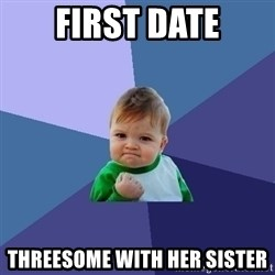 Success Kid - first date threesome with her sister
