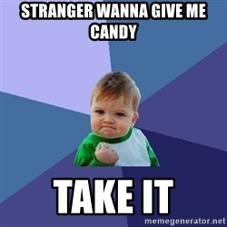 Success Kid - stranger wanna give me candy take it