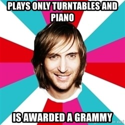 DAVID GUETTA <3 - plays only turntables and piano is awarded a grammy