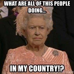 The Olympic Queen - what are all of this people doing... in my country!?