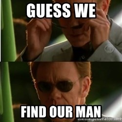 Csi - guess we find our man