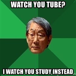 High Expectations Asian Father - watch you tube? i watch you study instead