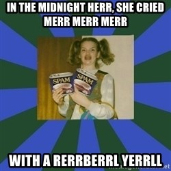 ERMAGERD STOOLS  - In the midnight herr, she cried merr merr merr With a Rerrberrl Yerrll