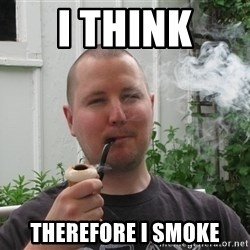 Fancy Smoke-pipe Dad - I Think Therefore I Smoke