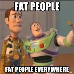 Buzz - Fat people Fat people everywhEre