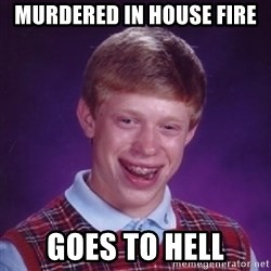 BACK LUCK BRIAN - Murdered in house fire GOes to hell