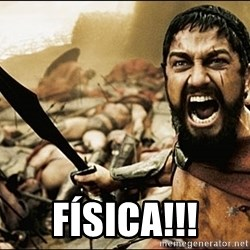 This Is Sparta Meme - física!!!