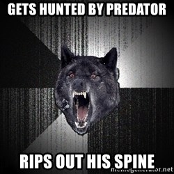 Insanity Wolf - gets hunted by predator rips out HIS spine