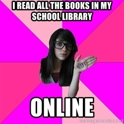 Idiot Nerd Girl - i read all the books in my school library online