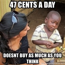 Skeptical African Child - 47 cents a day Doesnt buy as much as you think