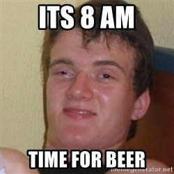 Stoner Stanley - Its 8 AM TIME FOR BEER
