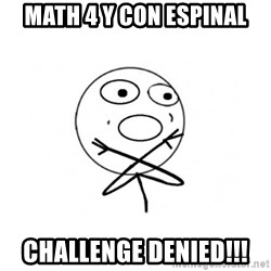 challenge denied - MATH 4 y con espinal Challenge denied!!!