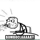 Cereal Guy Spit - Bomboclaaaaat!
