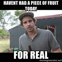 Alex Williamson - HAVENT HAD A PIECE OF FRUIT TODAY FOR REAL