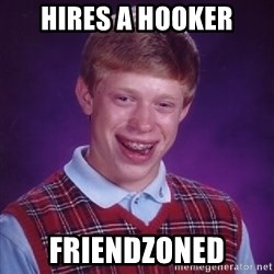 Bad Luck Brian - hires a hooker friendzoned