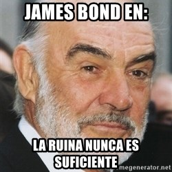 sean connery ftw - james bond en: La ruina nunca es suficiente