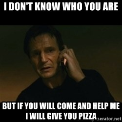 liam neeson taken - I don't know who you are but if you will come and help me I will give you pizza
