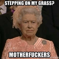 The Olympic Queen - stepping on my grass? motherfuckers