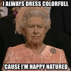 The Olympic Queen - i always dress colorfull 'cause i'm happy natured