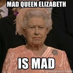 The Olympic Queen - mad queen elizabeth is mad