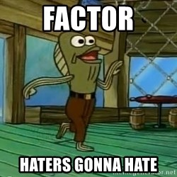 Haters Gonna Hate - FACTOR HATERS GONNA HATE