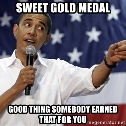 Obama You Mad - sweet gold medal good thing somebody earned that for you