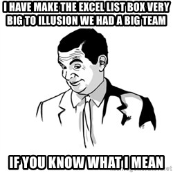 if you know what - i have make the excel list box very big to illusion we had a big team if you know what i mean
